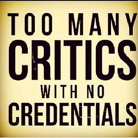 too many critics with no credentials